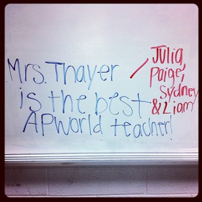 Four of my AP World students left this note on the board for me back in November 2013. Its notes like these that make my job worth it!